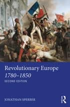 Revolutionary Europe 1780–1850 ebook by Jonathan Sperber