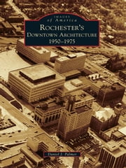 Rochester's Downtown Architecture - 1950-1975 ebook by Daniel J. Palmer