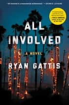 All Involved - A Novel ebook by Ryan Gattis