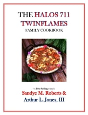 The Halos 711 Twinflames Family Cookbook ebook by Sandye M Roberts Arthur L Jones III