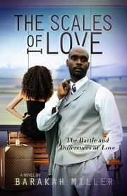 The Scales of Love - The Battle and Difference of Love ebook by Barakah Miller