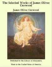The Selected Works of James Oliver Curwood ebook by James Oliver Curwood