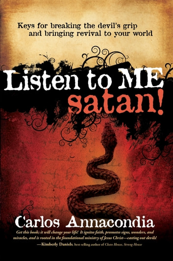 Listen To Me Satan! - Keys for breaking the devil's grip and bringing revival to your world eBook by Carlos Annacondia