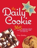 The Daily Cookie: 365 Tempting Treats for the Sweetest Year of Your Life ebook by Anna Ginsberg
