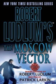 Robert Ludlum's The Moscow Vector - A Covert-One Novel ebook by Robert Ludlum,Patrick Larkin