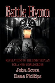 Battle Hymn: Revelations of the Sinister Plan for a New World Order ebook by John Scura