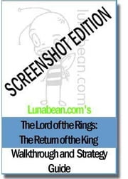 Lunabean's The Lord of the Rings: The Return of the King Walkthrough and Strategy Guide with SCREENSHOTS ebook by Schubert, Allison B