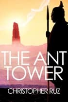 The Ant Tower ebook by Christopher Ruz