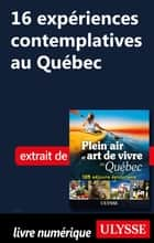 16 expériences contemplatives au Québec ebook by Thierry Ducharme
