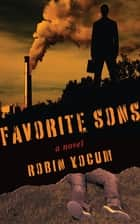 Favorite Sons - A Novel ebook by Robin Yocum