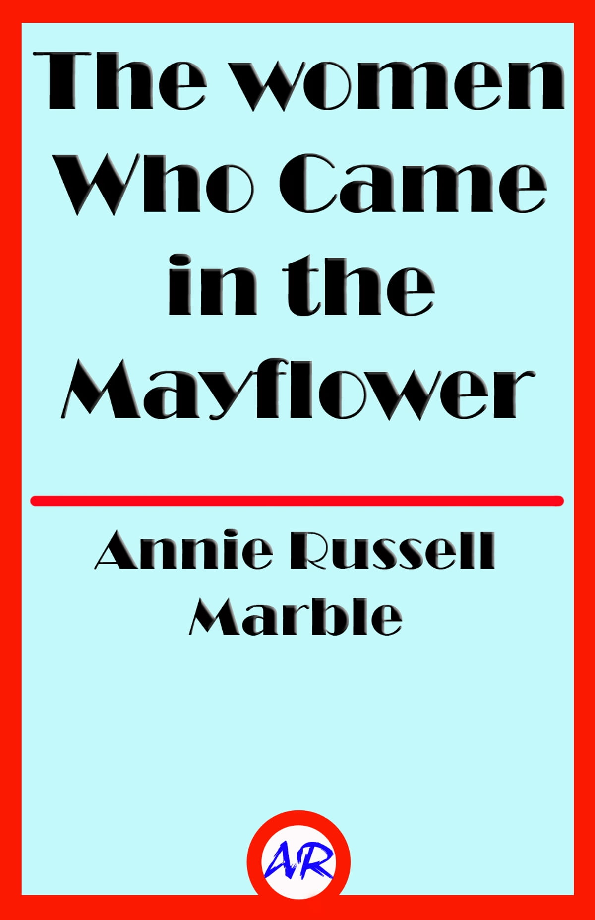 The women Who Came in the Mayflower eBook di Annie Russell Marble -  1230000991674 | Rakuten Kobo