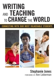 Writing and Teaching to Change the World - Connecting with Our Most Vulnerable Students ebook by Stephanie Jones