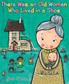 There Was an Old Woman Who Lived in a Shoe eBook by Jane Cabrera