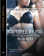 Captured By You - A One Night of Passion Novella ebooks by Beth Kery