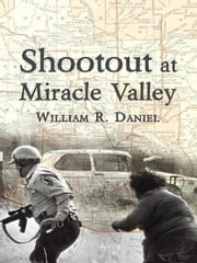 Shootout at Miracle Valley ebook by William R. Daniel