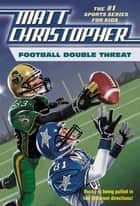 Football Double Threat ebook by Matt Christopher, Stephanie Peters