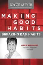 Making Good Habits, Breaking Bad Habits ebook by 14 New Behaviors That Will Energize Your Life