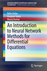 An Introduction to Neural Network Methods for Differential Equations ebook by Neha Yadav,Anupam Yadav,Manoj Kumar