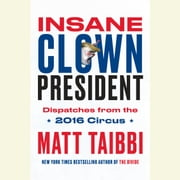 Insane Clown President audiobook by Matt Taibbi