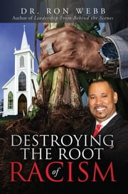 Destroying the Root of Racism ebook by Ron Webb