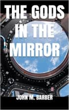 The Gods in the Mirror ebook by John Barber