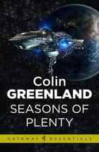 Seasons of Plenty eBook by Colin Greenland