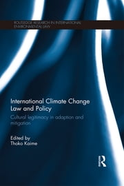 International Climate Change Law and Policy - Cultural Legitimacy in Adaptation and Mitigation ebook by Thoko Kaime