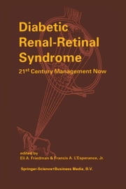 Diabetic Renal-Retinal Syndrome - 21st Century Management Now ebook by E.A. Friedman,Francis A. L'Esperance Jr.