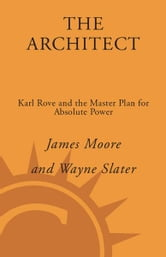 The Architect - Karl Rove and the End of the Democratic Party ebook by James Moore,Wayne Slater