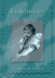 Fish Stories ebook by Kathleen H. Nelson