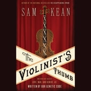 The Violinist's Thumb - And Other Lost Tales of Love, War, and Genius, as Written by Our Genetic Code audiobook by Sam Kean