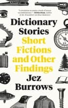 Dictionary Stories - Short Fictions and Other Findings ebook by Jez Burrows