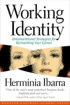 Working Identity - Unconventional Strategies for Reinventing Your Career ebook by Herminia Ibarra