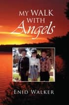 My Walk With Angels ebook by Enid Walker