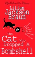 The Cat Who Dropped A Bombshell (The Cat Who… Mysteries, Book 28) - A delightfully cosy feline whodunit for cat lovers everywhere ebook by Lilian Jackson Braun