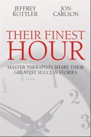 Their Finest Hour - Master therapists share their greatest success stories ebook by Jeffrey Kottler,Jon Carlson