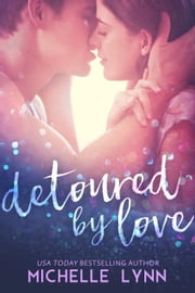 Detoured by Love ebook by Michelle Lynn