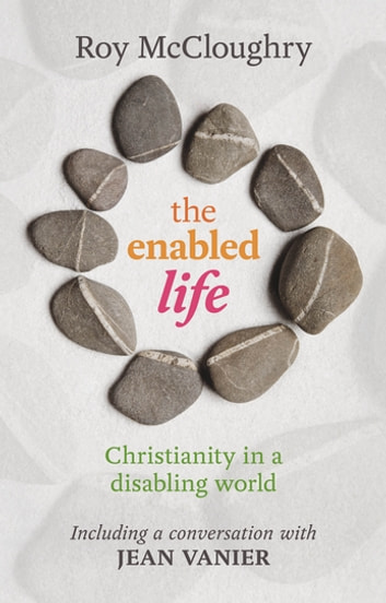 The Enabled Life - Christianity in a disabling world ebook by Roy McCloughry