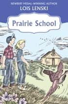 Prairie School ebook by Lois Lenski