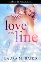 Love on the Line ebook by Laura M. Baird