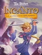 Incanto - 5. Il castello dell'inganno eBook by Tea Stilton