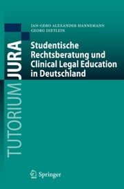 Studentische Rechtsberatung und Clinical Legal Education in Deutschland ebook by Jan-Gero Alexander Hannemann, Georg Dietlein