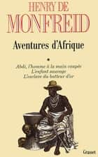 Aventures d'Afrique T01 ebook by Henry de Monfreid