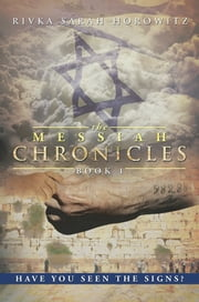 The Messiah Chronicles: Book 1 - Have You Seen the Signs? ebook by Rivka Sarah Horowitz