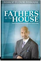 Fathers in the House - Why Everyone Needs a Father ebook by Tudor Bismark