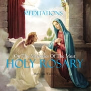 Meditations on the Mysteries of the Most Holy Rosary ebook by Mary Lou Widmer