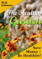 The Healthy Garden ebook by Will Johnson