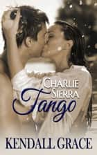 Charlie Sierra Tango ebook by Kendall Grace