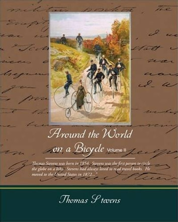 Around The World On A Bicycle Volume II. ebook by Thomas Stevens