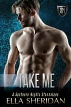 Take Me - A Southern Nights Standalone ebook by Ella Sheridan
